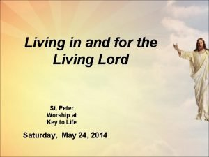 Living in and for the Living Lord St