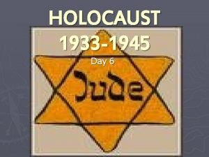 HOLOCAUST 1933 1945 Day 6 TODAYS OBJECTIVES TRACE