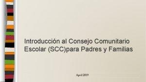 Introduccin al Consejo Comunitario Escolar SCCpara Padres y