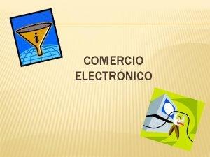 COMERCIO ELECTRNICO Intercambio Electrnico de Datos Correo Electrnico