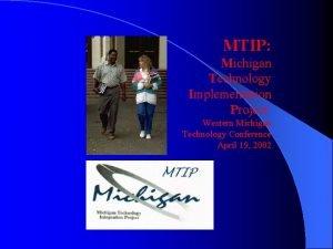 MTIP Michigan Technology Implementation Project Western Michigan Technology