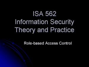 ISA 562 Information Security Theory and Practice Rolebased