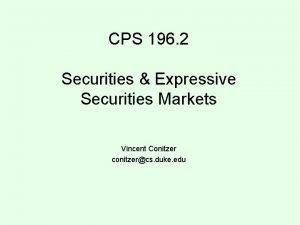 CPS 196 2 Securities Expressive Securities Markets Vincent
