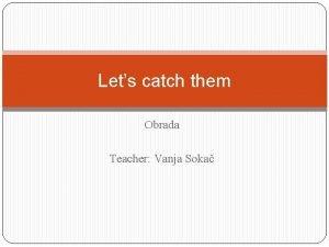 Lets catch them Obrada Teacher Vanja Soka IN