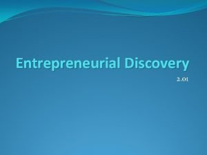 Entrepreneurial Discovery 2 01 What is entrepreneurial discovery