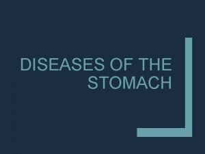 DISEASES OF THE STOMACH Stomach Diseases Acute Gastritis