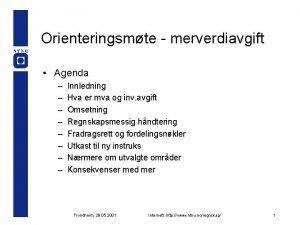 Orienteringsmte merverdiavgift Agenda Innledning Hva er mva og