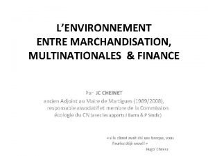 LENVIRONNEMENT ENTRE MARCHANDISATION MULTINATIONALES FINANCE Par JC CHEINET