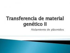 Transferencia de material gentico II Aislamiento de plsmidos