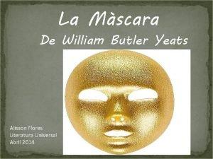 La Mscara De William Butler Yeats Alisson Flores