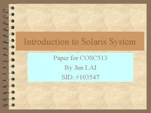 Introduction to Solaris System Paper for COSC 513