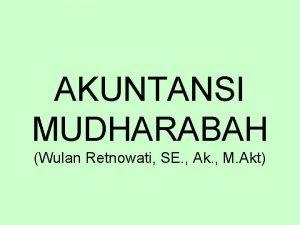 AKUNTANSI MUDHARABAH Wulan Retnowati SE Ak M Akt