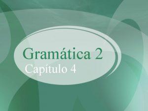 Gramtica 2 Captulo 4 Verbs with reflexive pronouns