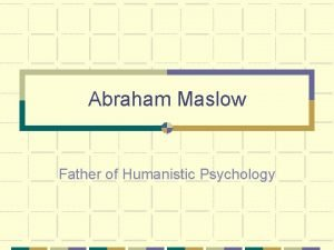 Abraham Maslow Father of Humanistic Psychology Third Wave