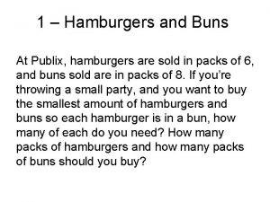 1 Hamburgers and Buns At Publix hamburgers are
