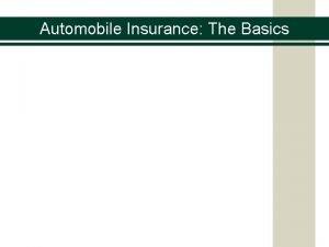 Automobile Insurance The Basics Automobile Insurance The Basics