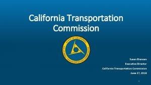 California Transportation Commission Susan Bransen Executive Director California