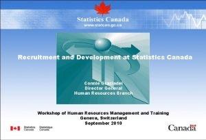 Recruitment and Development at Statistics Canada Connie Graziadei