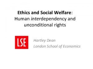 Ethics and Social Welfare Human interdependency and unconditional