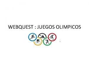 WEBQUEST JUEGOS OLIMPICOS INTRODUCCION Los juegos Olmpicos se