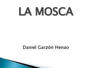 LA MOSCA Daniel Garzn Henao Nombre Popular Mosca