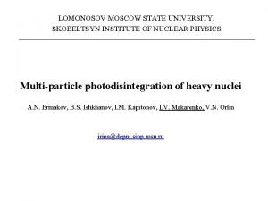 LOMONOSOV MOSCOW STATE UNIVERSITY SKOBELTSYN INSTITUTE OF NUCLEAR