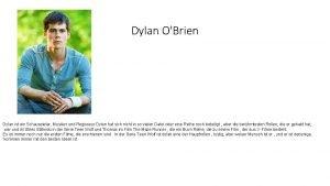 Dylan OBrien Dylan ist ein Schauspieler Musiker und