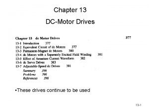 Chapter 13 DCMotor Drives These drives continue to