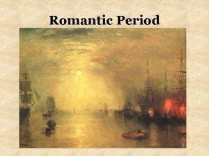 Romantic Period Principles of the Romantic Era Restriction