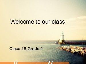 Welcome to our class Class 16 Grade 2