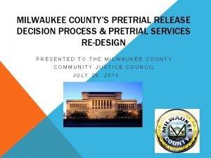 MILWAUKEE COUNTYS PRETRIAL RELEASE DECISION PROCESS PRETRIAL SERVICES