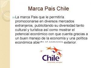 Marca Pais Chile La marca Pais que le