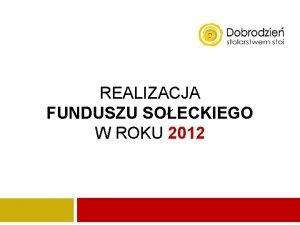 REALIZACJA FUNDUSZU SOECKIEGO W ROKU 2012 Rada Miejska