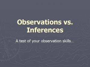 Observations vs Inferences A test of your observation