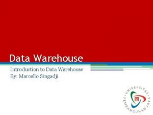 Data Warehouse Introduction to Data Warehouse By Marcello
