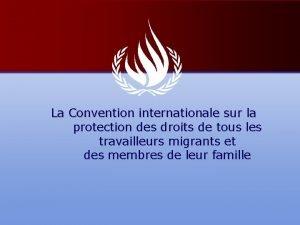 La Convention internationale sur la protection des droits