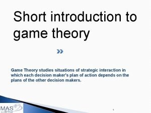 Short introduction to game theory Game Theory studies