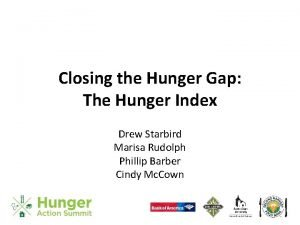 Closing the Hunger Gap The Hunger Index Drew