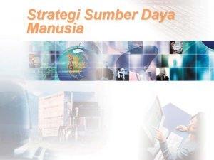 Strategi Sumber Daya Manusia Sumber Daya manusia Tujuan