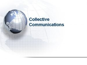 Collective Communications Introduction Collective communication involves the sending