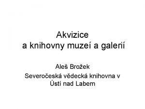 Akvizice a knihovny muze a galeri Ale Broek