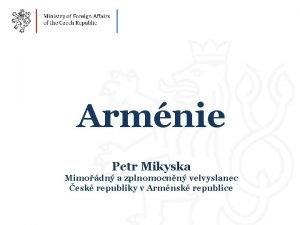 Armnie Petr Mikyska Mimodn a zplnomocnn velvyslanec esk