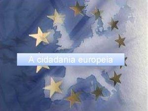 A cidadania europeia O que a cidadania o