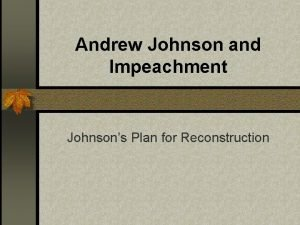 Andrew Johnson and Impeachment Johnsons Plan for Reconstruction