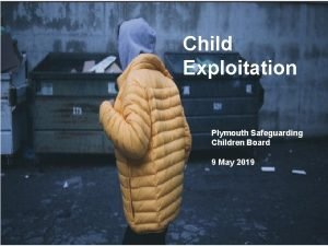 Plymouth Safeguarding Children Board Child Exploitation Plymouth Safeguarding