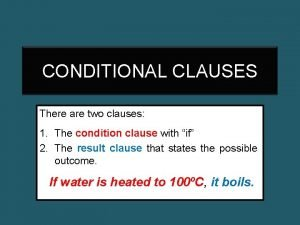 CONDITIONAL CLAUSES There are two clauses 1 The