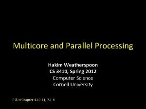 Multicore and Parallel Processing Hakim Weatherspoon CS 3410