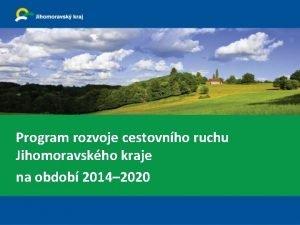 Program rozvoje cestovnho ruchu Jihomoravskho kraje na obdob