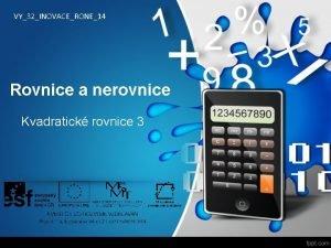 VY32INOVACERONE14 Rovnice a nerovnice Kvadratick rovnice 3 Kvadratick