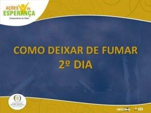 COMO DEIXAR DE FUMAR 2 DIA 2 Dia